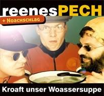 2CDs reenesPECH - Kroaft unser Woassersuppe + Noachschlag CD